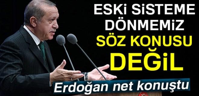 Cumhurbaşkanı Erdoğan: 'Eski sisteme dönmesi söz konusu değildir'
