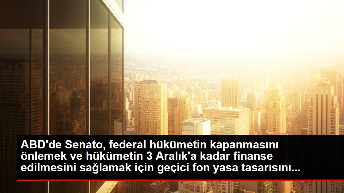 ABD'de Senato, federal hükümetin kapanmasını önlemek ve hükümetin 3 Aralık'a kadar finanse edilmesini sağlamak için geçici fon yasa tasarısını...