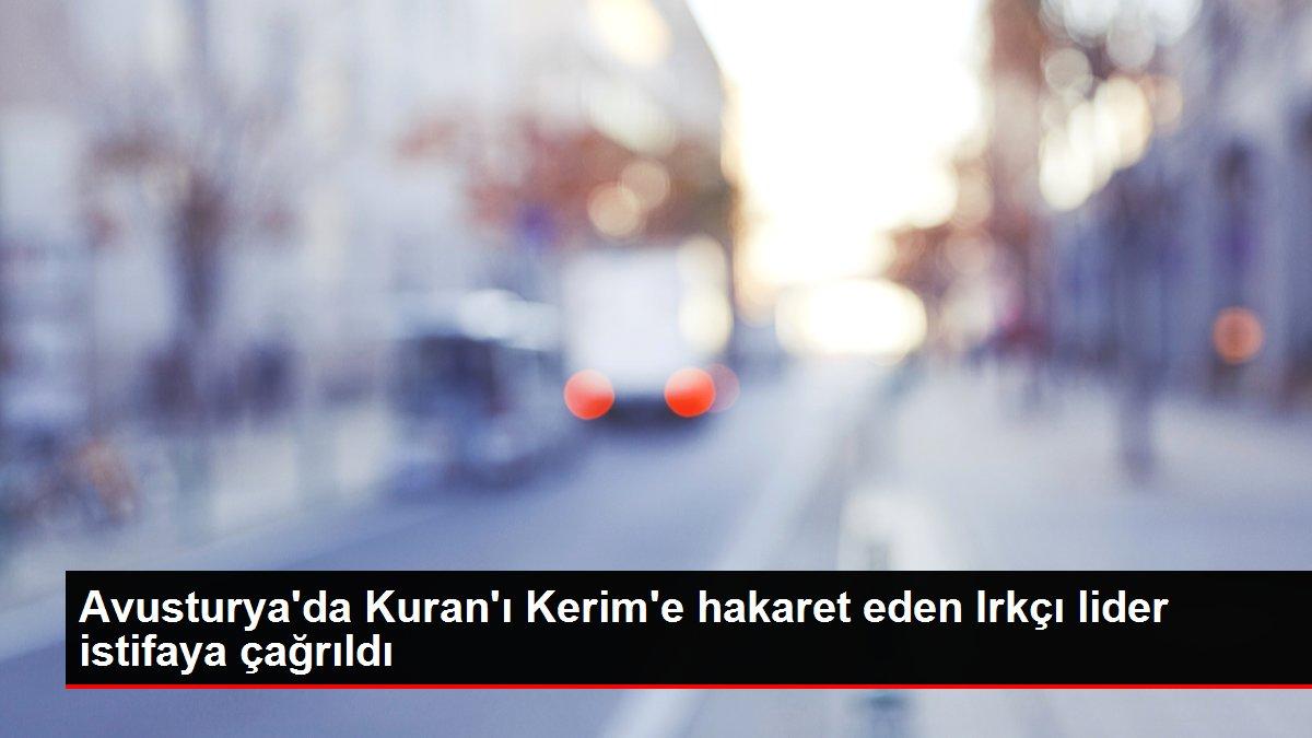 Avusturya'da Kuran'ı Kerim'e hakaret eden Irkçı lider istifaya çağrıldı