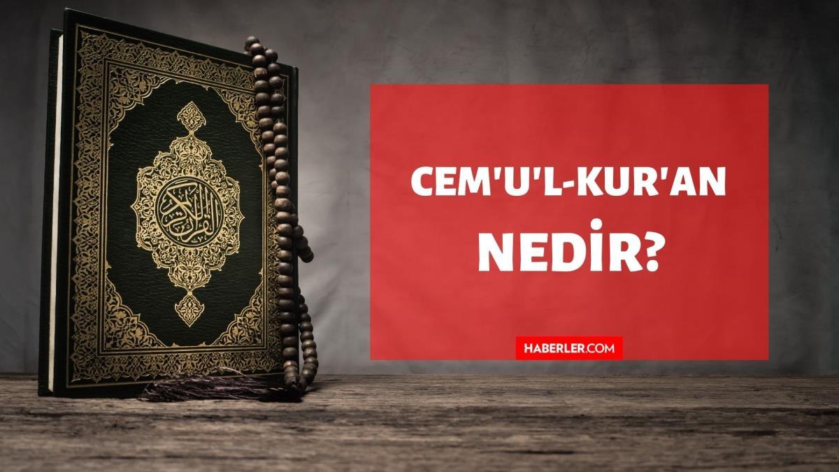 Cem'u'l-Kur'ân nedir? Kuran'da Cem'u'l-Kur'ân ne demektir? Cem'u'l-Kur'ân kelimesinin tanımı ve anlamı!