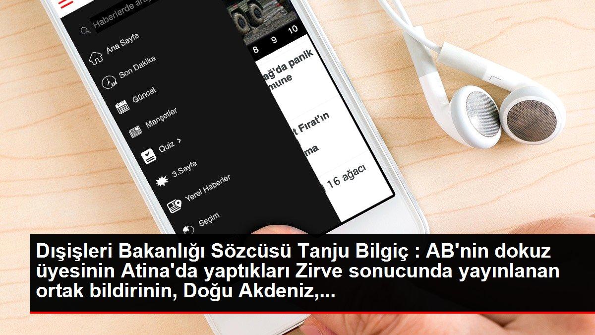Dışişleri Bakanlığı Sözcüsü Tanju Bilgiç : AB'nin dokuz üyesinin Atina'da yaptıkları Zirve sonucunda yayınlanan ortak bildirinin, Doğu Akdeniz,...
