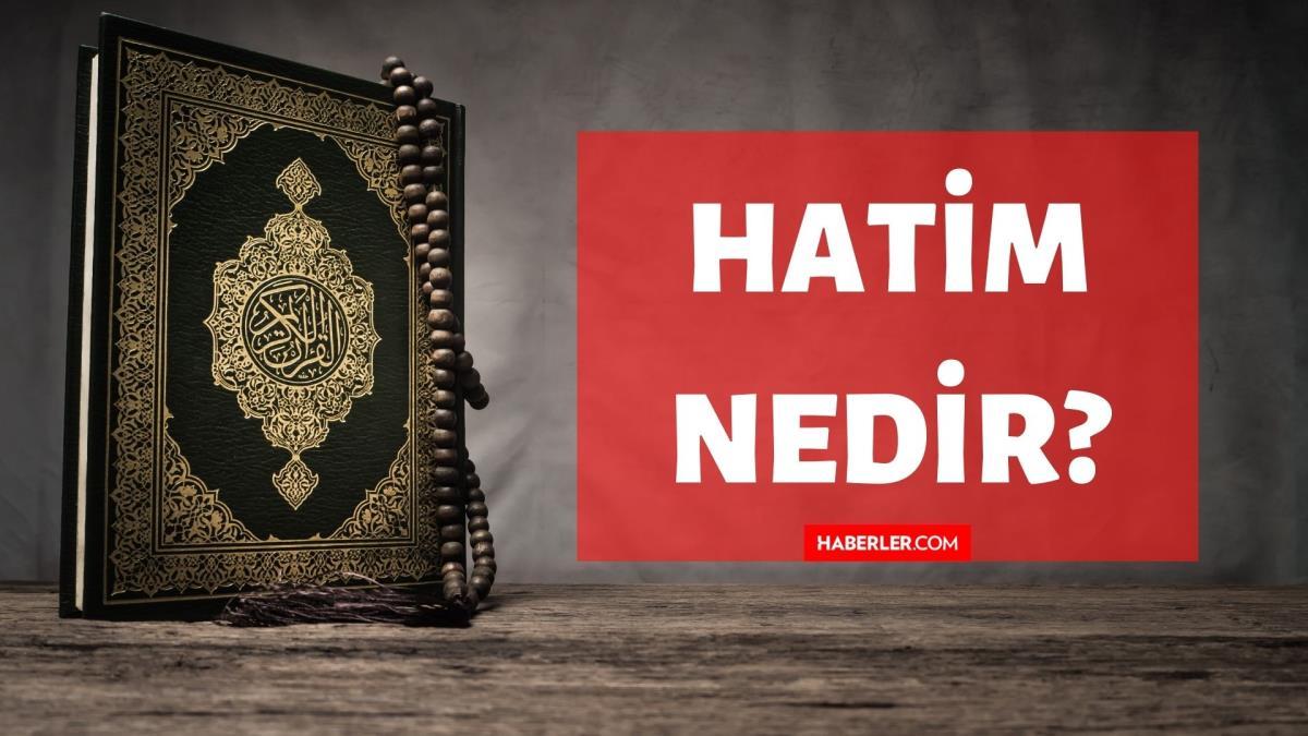 Hatim nedir? Kuran'da Hatim ne demektir? Hatim kelimesinin tanımı ve anlamı!
