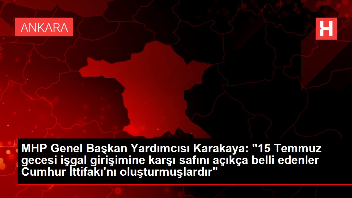 MHP Genel Başkan Yardımcısı Karakaya: