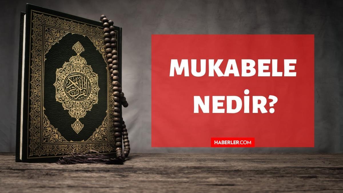 Mukabele nedir? Kuran'da Mukabele ne demektir? Mukabele kelimesinin tanımı ve anlamı!