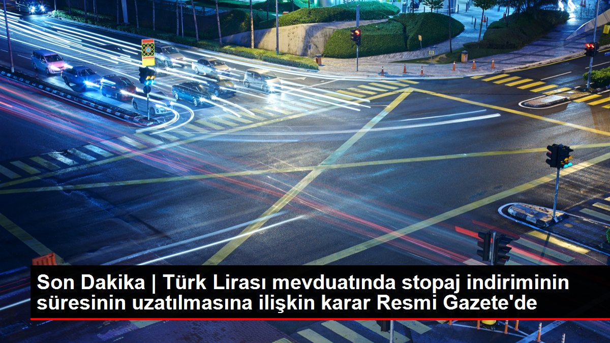 Son Dakika Türk Lirası mevduatında stopaj indiriminin süresinin uzatılmasına ilişkin karar Resmi Gazete'de