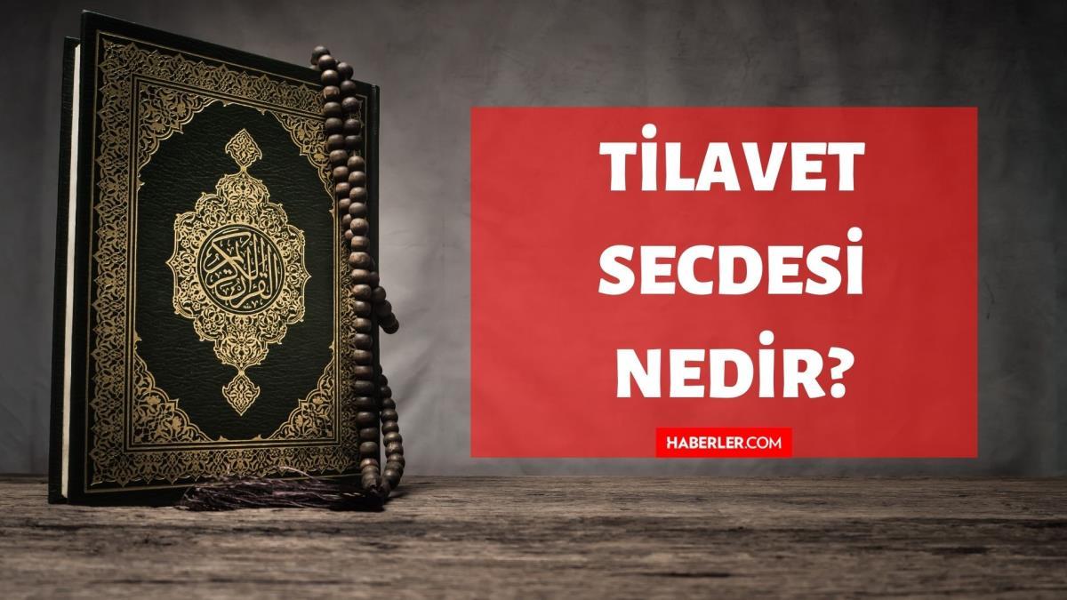 Tilâvet Secdesi nedir? Kuran'da Tilâvet Secdesi ne demektir? Tilâvet Secdesi kelimesinin tanımı ve anlamı!