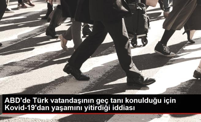 ABD'de Türk vatandaşının geç teşhis konulduğu için Kovid-19'dan yaşamını yitirdiği iddiası