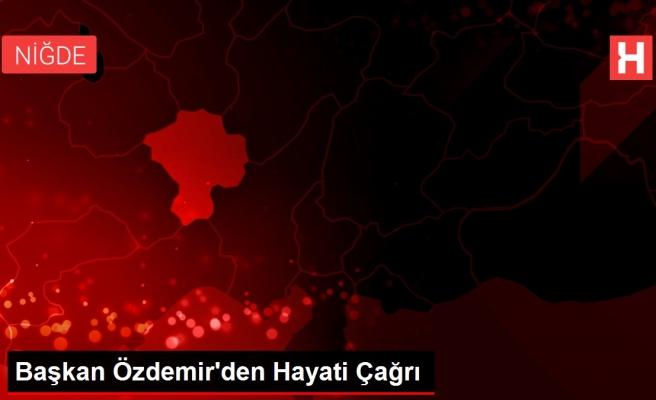 Başkan Özdemir'den Hayati Çağrı