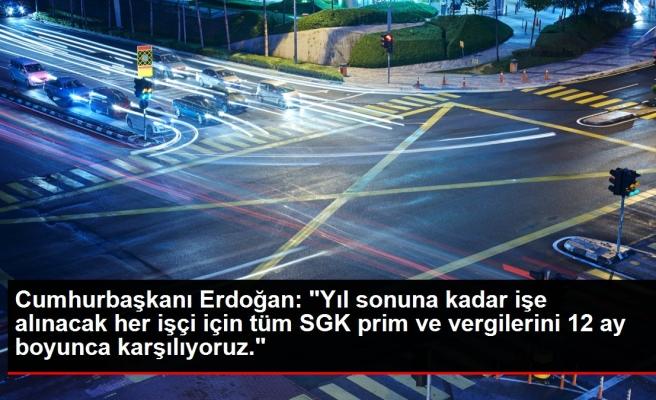 Cumhurbaşkanı Erdoğan: 'Yıl sonuna kadar işe alınacak her işçi için tüm SGK prim ve vergilerini 12 ay boyunca karşılıyoruz.'