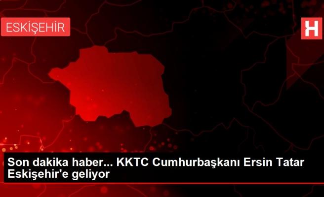 Son dakika haber... KKTC Cumhurbaşkanı Ersin Tatar Eskişehir'e geliyor