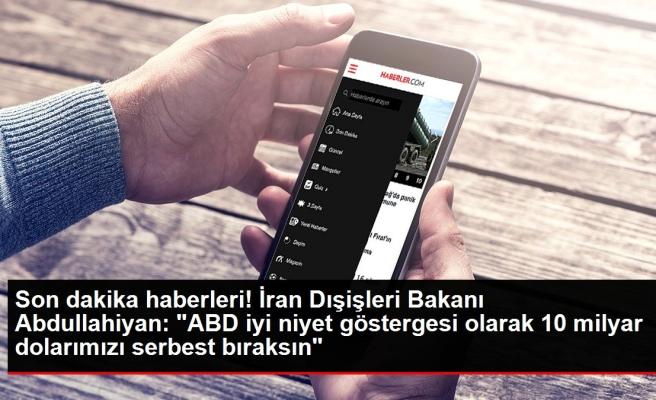 Son dakika haberleri! İran Dışişleri Bakanı Abdullahiyan: