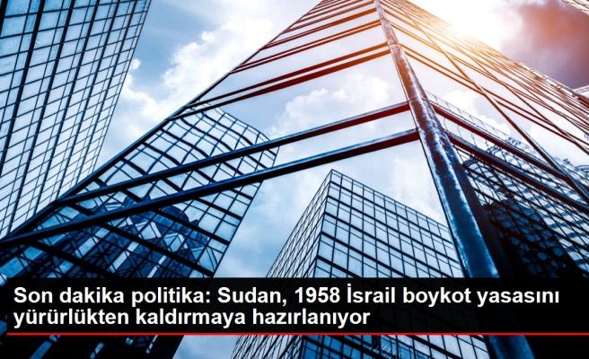 Son dakika politika: Sudan, 1958 İsrail boykot yasasını yürürlükten kaldırmaya hazırlanıyor