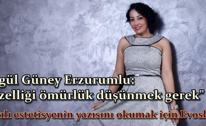 Songül Güney Erzurumlu'nun Kaleminden Güzellik Hakkında Her Şey...