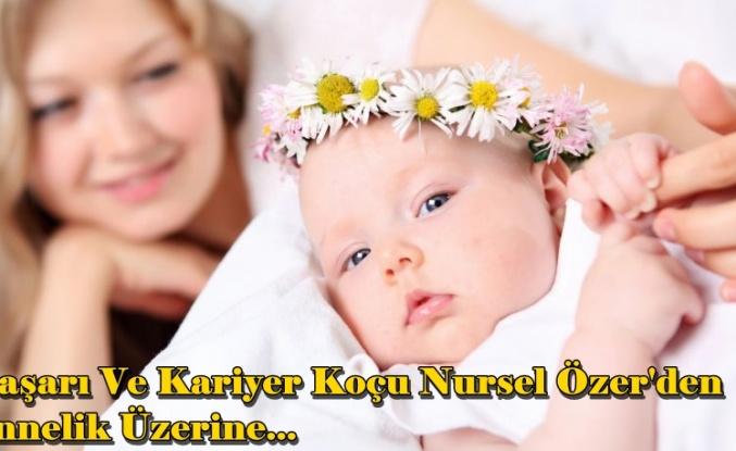 Başarı Ve Kariyer Koçu Nursel Özer'den Annelik Üzerine...